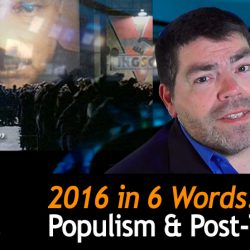 2016 in 6 words: Populism, Protectionism, and Post-Truth