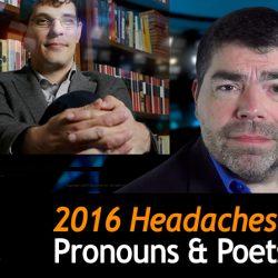 2016 Headaches II: Pronouns & Poets