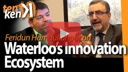 Feridun Hamdullahpur, University of Waterloo, on Waterloo's Innovation Ecosystem