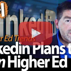 LinkedIn Plans to Own Higher Ed